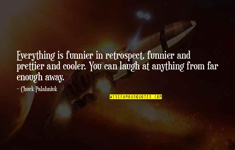 Prettier Than You Quotes By Chuck Palahniuk: Everything is funnier in retrospect, funnier and prettier