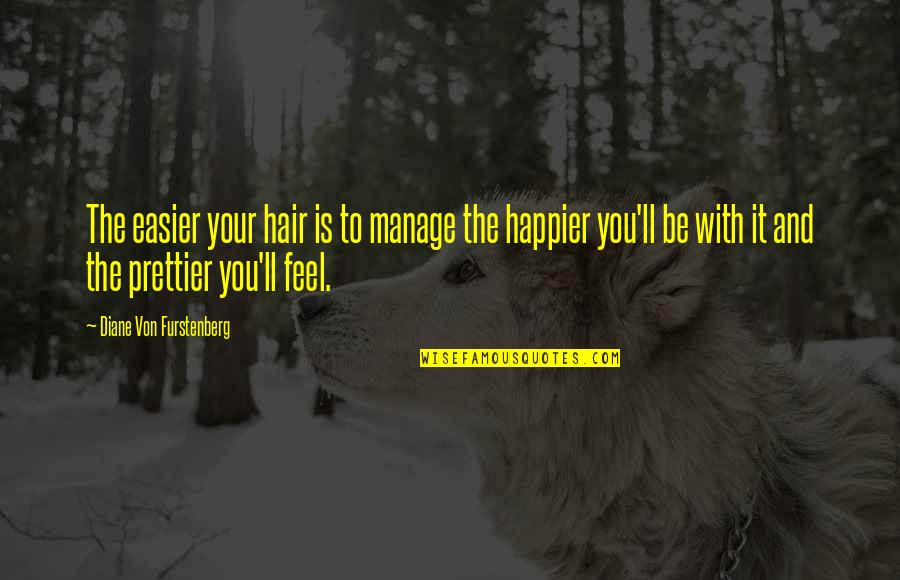 Prettier Than You Quotes By Diane Von Furstenberg: The easier your hair is to manage the