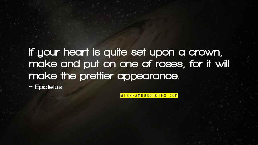 Prettier Than You Quotes By Epictetus: If your heart is quite set upon a