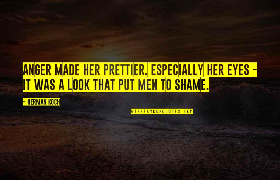 Prettier Than You Quotes By Herman Koch: Anger made her prettier. Especially her eyes -