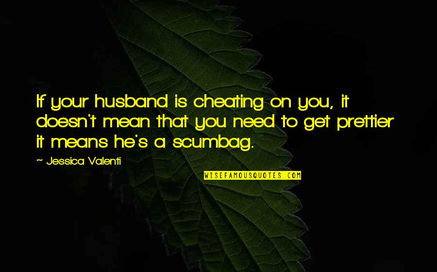 Prettier Than You Quotes By Jessica Valenti: If your husband is cheating on you, it