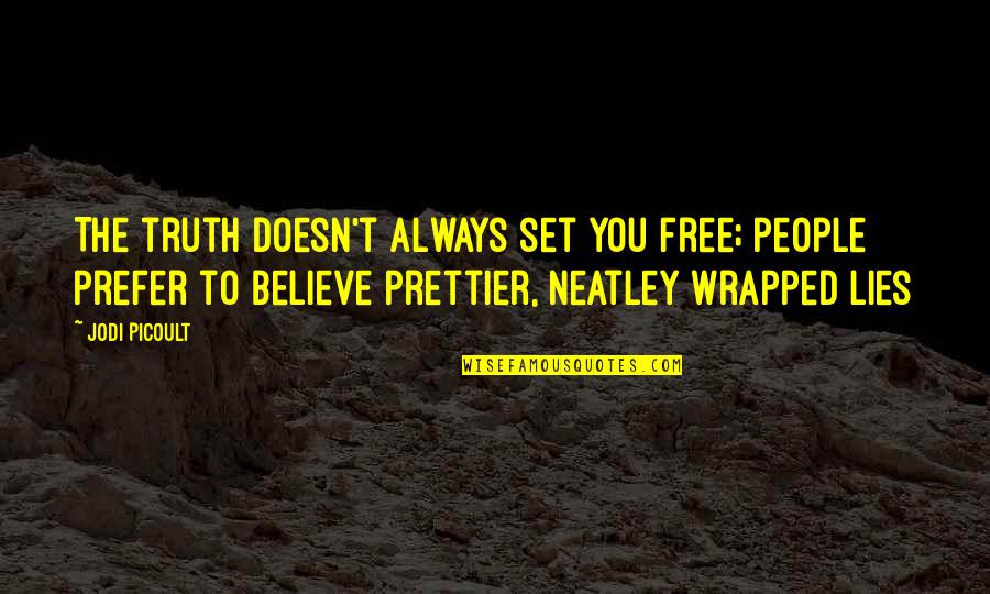 Prettier Than You Quotes By Jodi Picoult: The truth doesn't always set you free; people