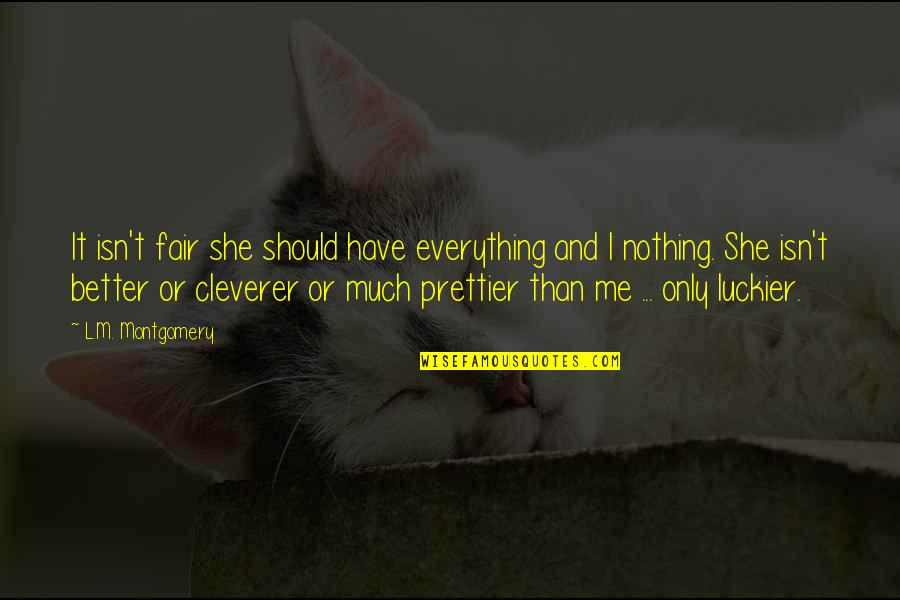 Prettier Than You Quotes By L.M. Montgomery: It isn't fair she should have everything and