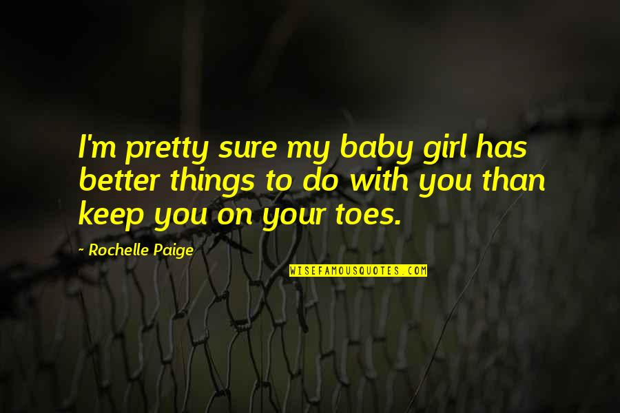 Pretty Baby Girl Quotes By Rochelle Paige: I'm pretty sure my baby girl has better