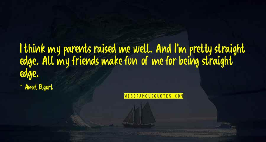 Pretty Best Friends Quotes By Ansel Elgort: I think my parents raised me well. And