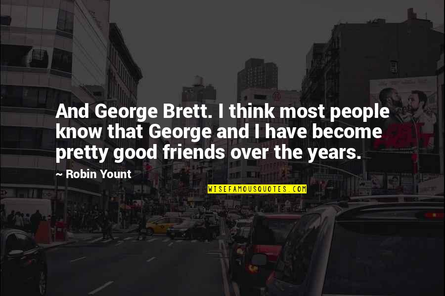 Pretty Best Friends Quotes By Robin Yount: And George Brett. I think most people know