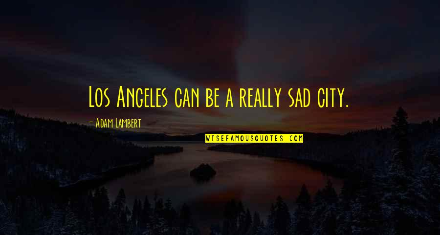 Pretty Face Ugly Personality Quotes By Adam Lambert: Los Angeles can be a really sad city.