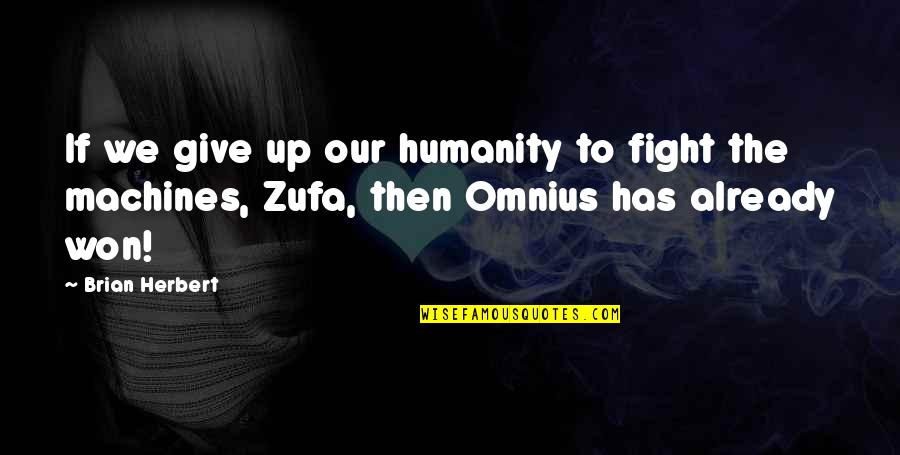 Pretty Face Ugly Personality Quotes By Brian Herbert: If we give up our humanity to fight