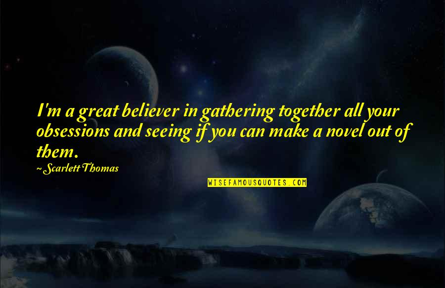 Pretty Face Ugly Personality Quotes By Scarlett Thomas: I'm a great believer in gathering together all