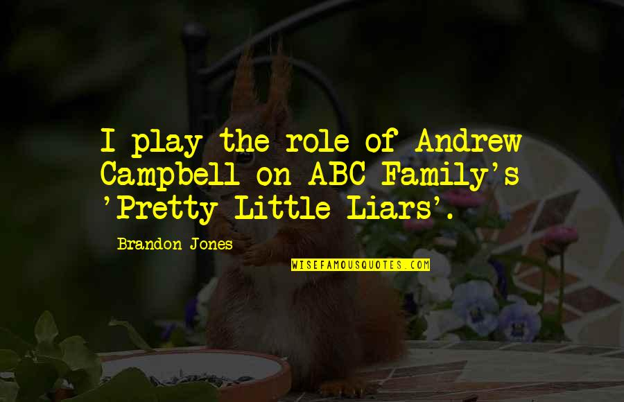 Pretty Little Liars Quotes By Brandon Jones: I play the role of Andrew Campbell on