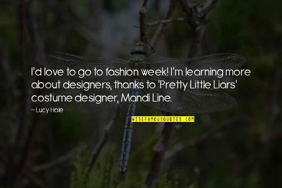 Pretty Little Liars Quotes By Lucy Hale: I'd love to go to fashion week! I'm