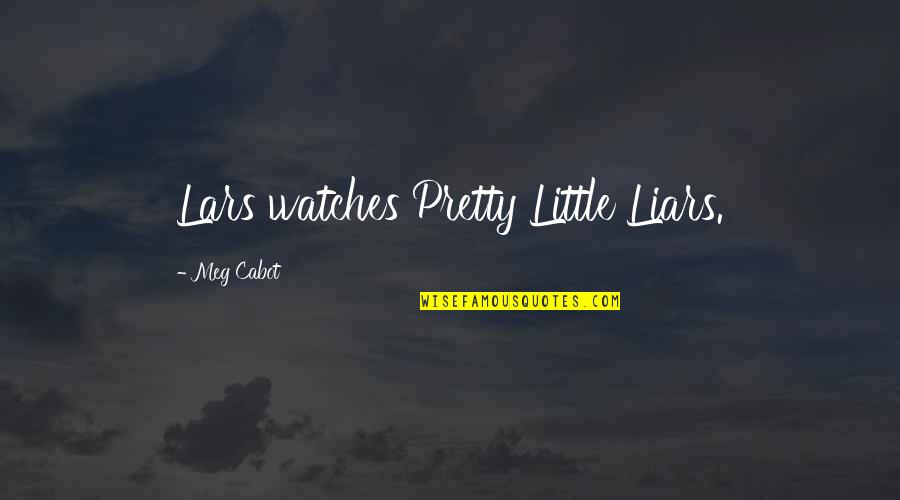 Pretty Little Liars Quotes By Meg Cabot: Lars watches Pretty Little Liars.
