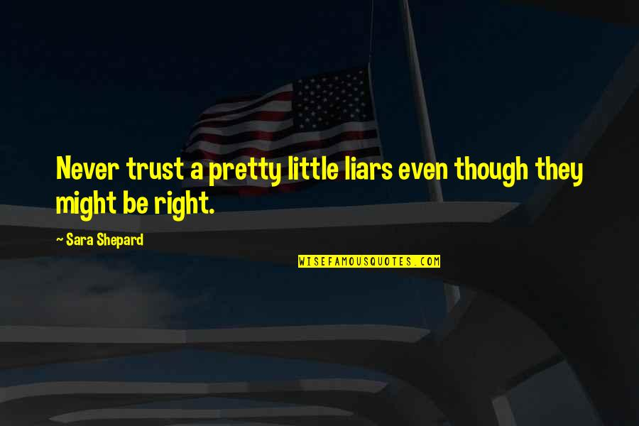 Pretty Little Liars Quotes By Sara Shepard: Never trust a pretty little liars even though