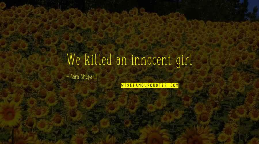 Pretty Little Liars Quotes By Sara Shepard: We killed an innocent girl