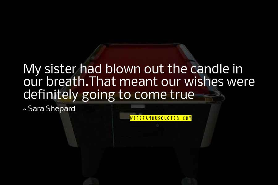 Pretty Little Liars Quotes By Sara Shepard: My sister had blown out the candle in