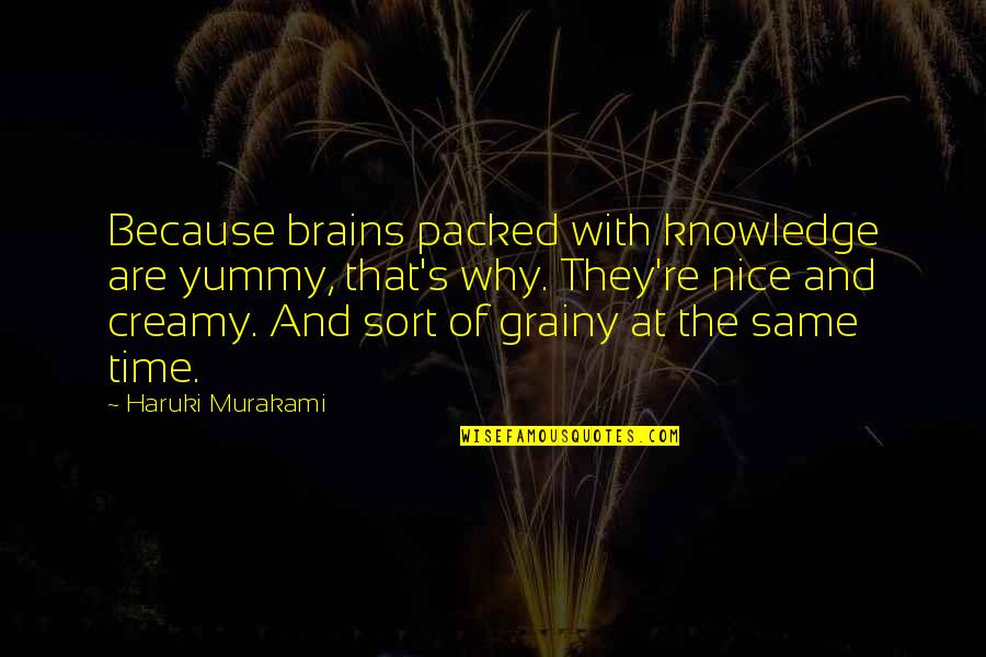 Pretty Mother And Daughter Quotes By Haruki Murakami: Because brains packed with knowledge are yummy, that's