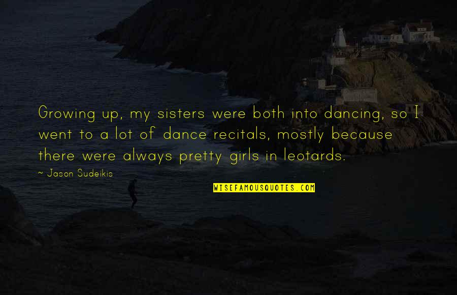 Pretty Sisters Quotes By Jason Sudeikis: Growing up, my sisters were both into dancing,