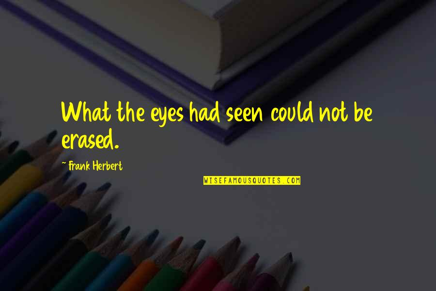Pretty Smiles Quotes By Frank Herbert: What the eyes had seen could not be