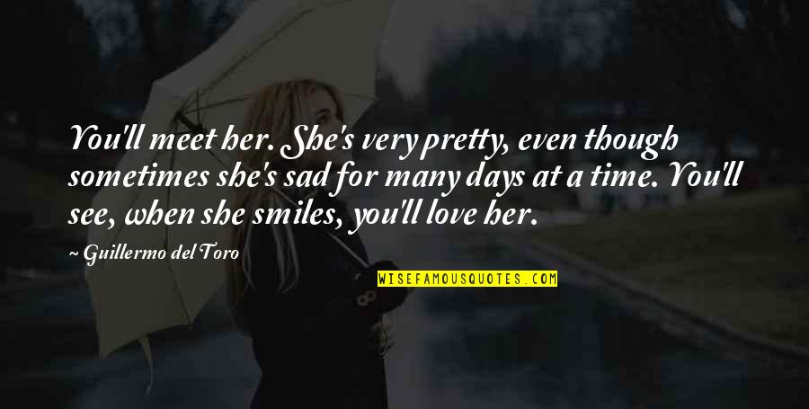 Pretty Smiles Quotes By Guillermo Del Toro: You'll meet her. She's very pretty, even though