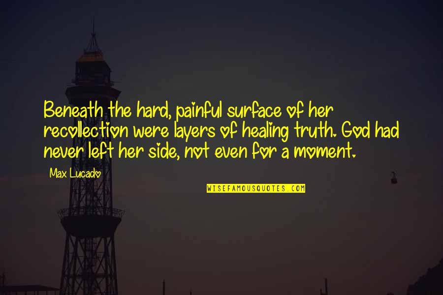 Pretty Smiles Quotes By Max Lucado: Beneath the hard, painful surface of her recollection