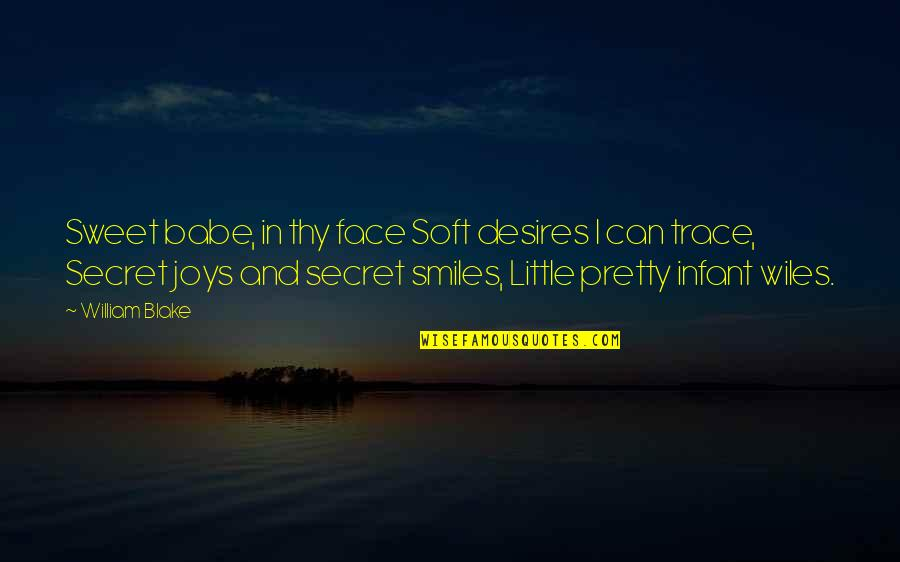 Pretty Smiles Quotes By William Blake: Sweet babe, in thy face Soft desires I