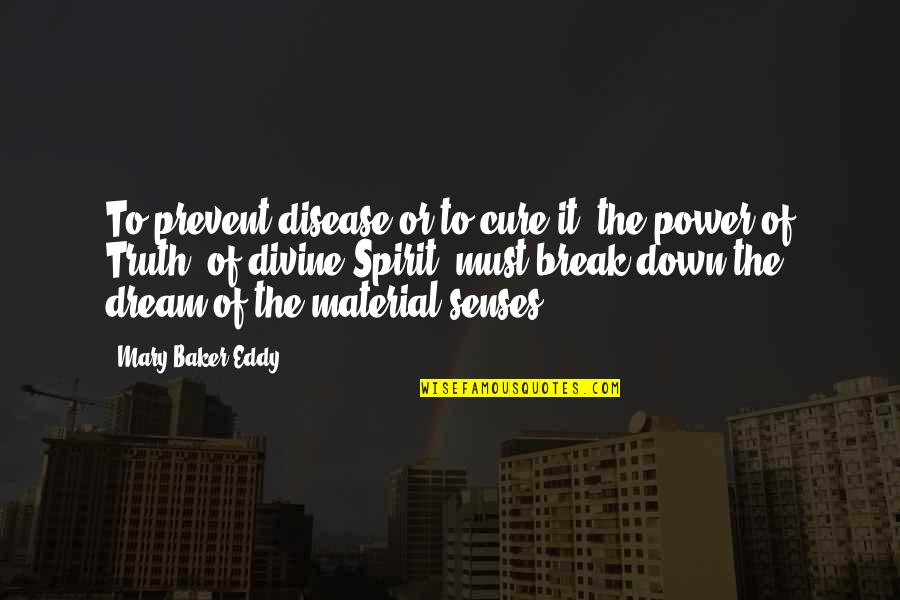 Prevent Break Up Quotes By Mary Baker Eddy: To prevent disease or to cure it, the