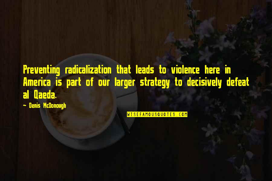 Preventing Violence Quotes By Denis McDonough: Preventing radicalization that leads to violence here in