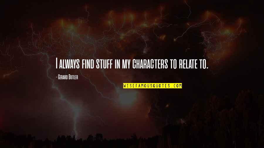 Preventing Violence Quotes By Gerard Butler: I always find stuff in my characters to