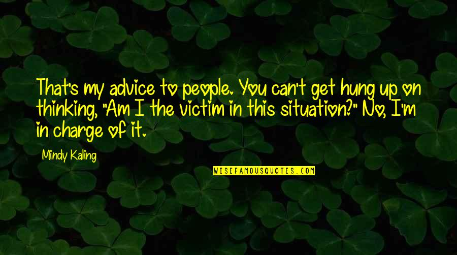 Preventing Violence Quotes By Mindy Kaling: That's my advice to people. You can't get