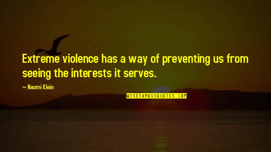 Preventing Violence Quotes By Naomi Klein: Extreme violence has a way of preventing us