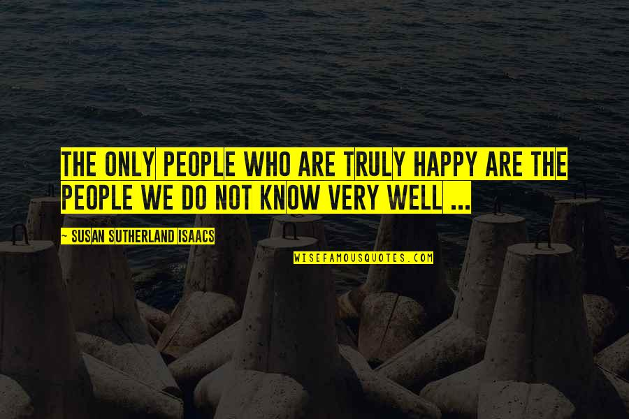 Preventing Violence Quotes By Susan Sutherland Isaacs: The only people who are truly happy are
