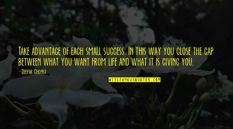 Prezi Popular Quotes By Deepak Chopra: Take advantage of each small success. In this