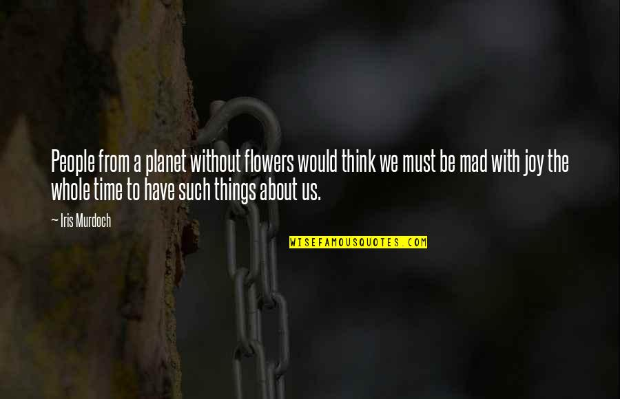 Prezi Popular Quotes By Iris Murdoch: People from a planet without flowers would think