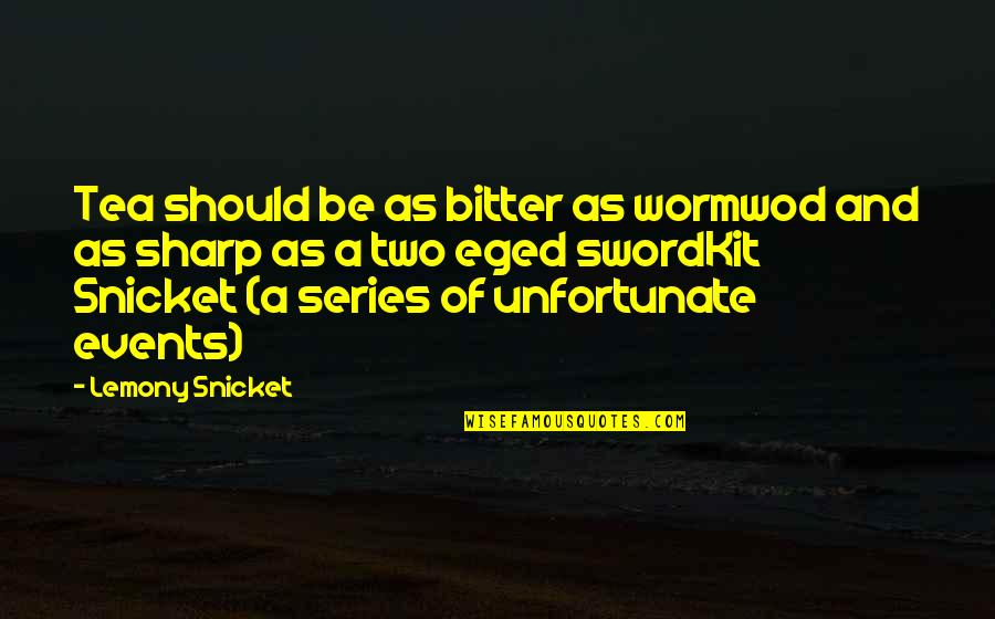 Priased Quotes By Lemony Snicket: Tea should be as bitter as wormwod and