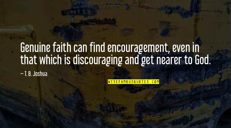 Priased Quotes By T. B. Joshua: Genuine faith can find encouragement, even in that
