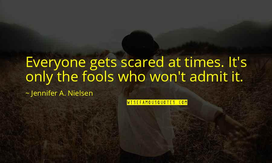 Price Elasticity Quotes By Jennifer A. Nielsen: Everyone gets scared at times. It's only the