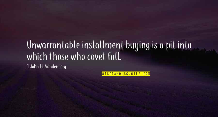 Price Elasticity Quotes By John H. Vandenberg: Unwarrantable installment buying is a pit into which