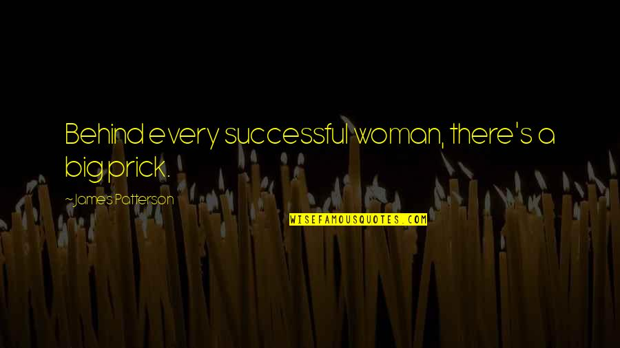 Prick Quotes By James Patterson: Behind every successful woman, there's a big prick.