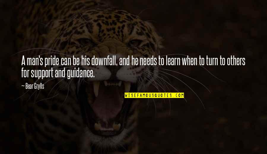 Pride And Downfall Quotes By Bear Grylls: A man's pride can be his downfall, and