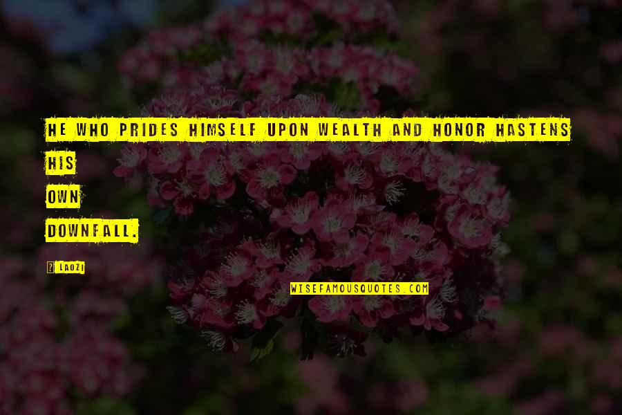 Pride And Downfall Quotes By Laozi: He who prides himself upon wealth and honor
