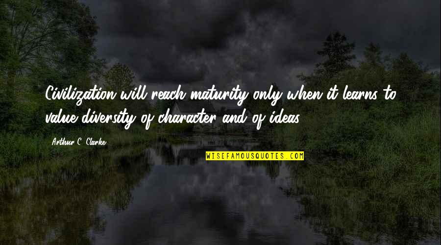 Pride Kills Love Quotes By Arthur C. Clarke: Civilization will reach maturity only when it learns