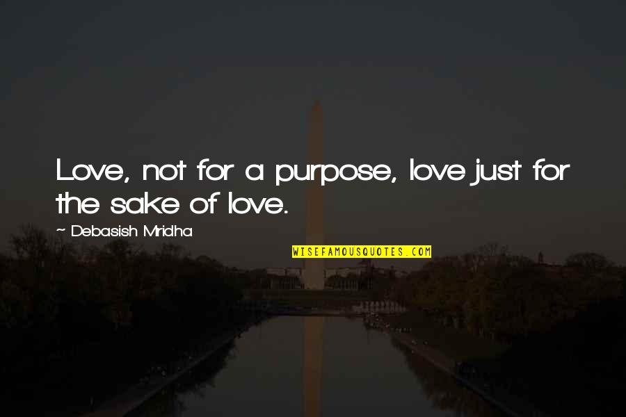 Pride Kills Love Quotes By Debasish Mridha: Love, not for a purpose, love just for