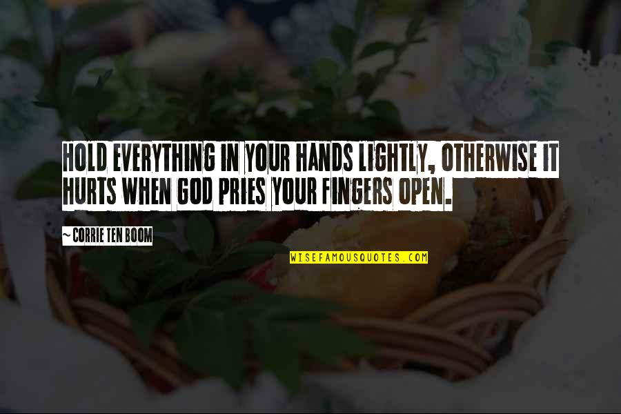 Pries Quotes By Corrie Ten Boom: Hold everything in your hands lightly, otherwise it