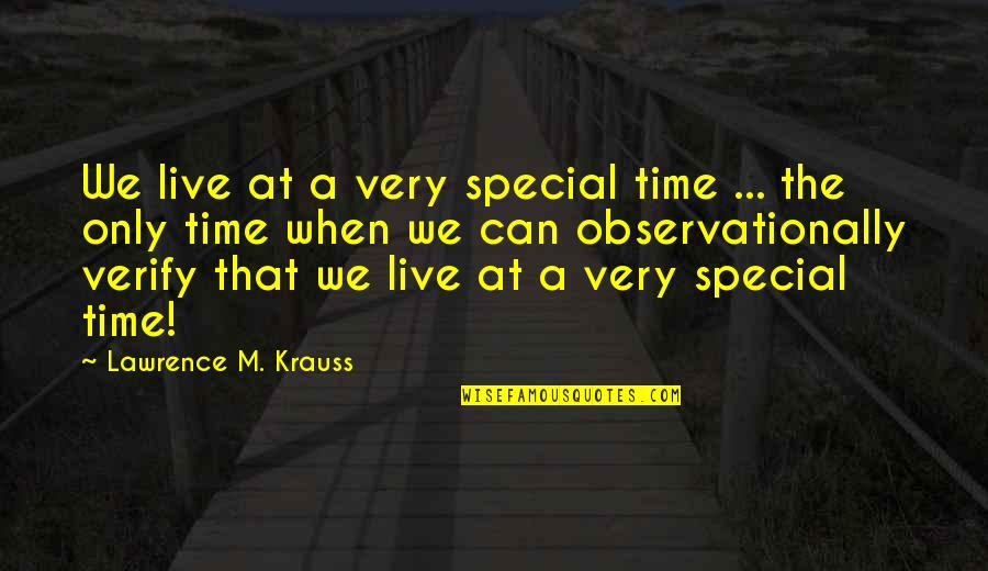 Pries Quotes By Lawrence M. Krauss: We live at a very special time ...