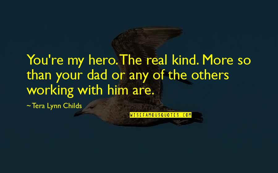 Pries Quotes By Tera Lynn Childs: You're my hero. The real kind. More so