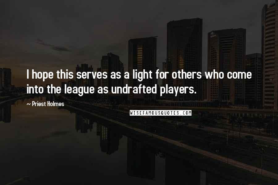 Priest Holmes quotes: I hope this serves as a light for others who come into the league as undrafted players.