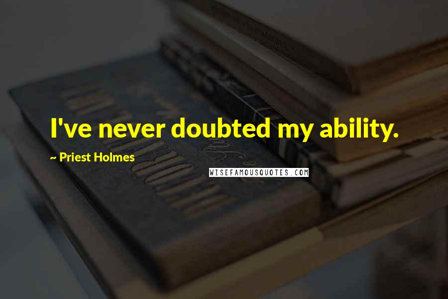Priest Holmes quotes: I've never doubted my ability.