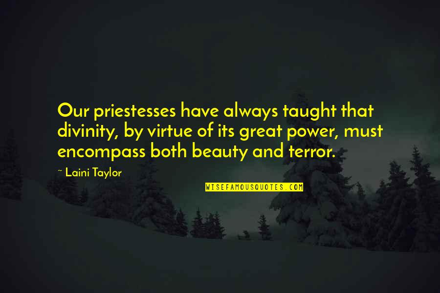 Priestesses Quotes By Laini Taylor: Our priestesses have always taught that divinity, by