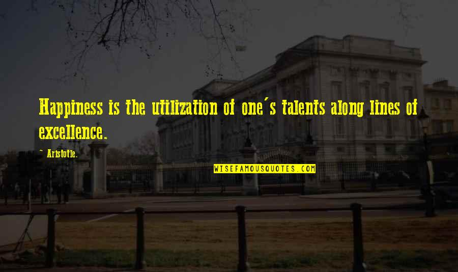 Priggishness Quotes By Aristotle.: Happiness is the utilization of one's talents along