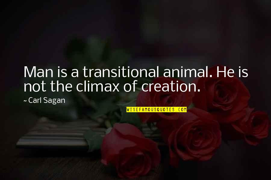 Priggishness Quotes By Carl Sagan: Man is a transitional animal. He is not